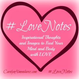 #LoveNotes inspirational thoughts and images to feed your mind and body with LOVE