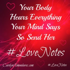 Your body hears everything your mind says so send her #LoveNotes