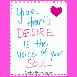 Your hearts desire is the voice of your soul