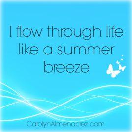 I flow through life like a summer breeze