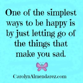 One of the simplest ways to be happy is by just letting go of the things that make you sad