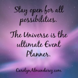Stay open for all possibilities the universe is the ultimate event planner